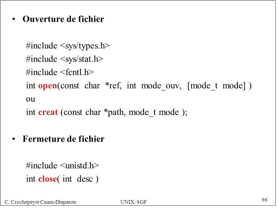 Ouverture de fichier #include <sys/types.h> #include <sys/stat.h> #include <fcntl.h> int open(const char *ref, int mode_ouv, [mode_t mode] )